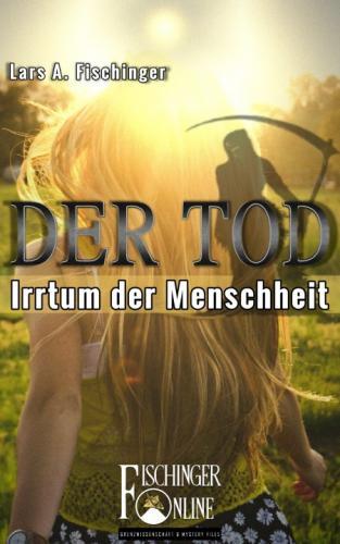 """""""Der Tod - Irrtum der Menschheit"""" von Lars A. Fischinger (Bild: L. A. Fischinger)"""