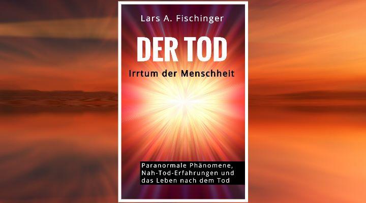 """Lars A. Fischinger: """"Der Tod - Irrtum der Menschheit"""" (Bilder: gemeinfrei / LAF / Montage: Fischinger-Online)"""