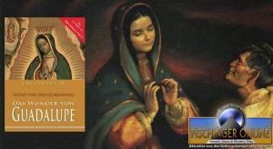 Vortrag, Videos, Interviews und Artikel von Lars A. Fischinger: Die Marienerscheinung(en) von Guadalupe 1531 und das Wunder der Tilma des heiligen Juan Diego
