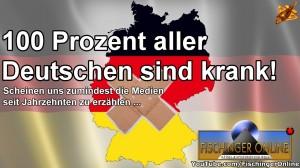100 Prozent aller Deutschen sind krank - gute Besserung!