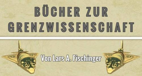 Aktuelles Bücher zur Grenzwissenschaft, Prä-Astronautik, UFO/Aliens und den Mysterien der Welt von Lars A. Fischinger