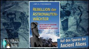 """Neues Prä-Astronautik-Buch: """"Rebellion der Astronautenwächter"""". Spuren der Ancient Aliens rund um die Erde – mehr Infos und Textauszüge [klick] hier"""