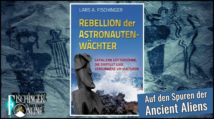 """Prä-Astronautik-Buch: """"Rebellion der Astronautenwächter"""" – Spuren der Götter aus dem All rund um die Erde von Lars A. Fischinger"""