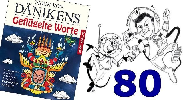 """Neues Buch zu Erich von Däniken seinem 80. Geburtstag: """"Dänikens geflügelte Worte"""" (Bilder: R. Habeck)"""