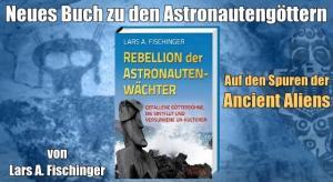 """Neues Prä-Astronautik Buch von Lars A. Fischinger: """"Rebellion der Astronautenwächter"""""""