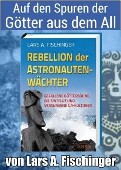 """Neues Buch von Lars A. Fischinger zu den Ancient Aliens & Mystery Files: """"Rebellion der Astronautenwächter"""""""