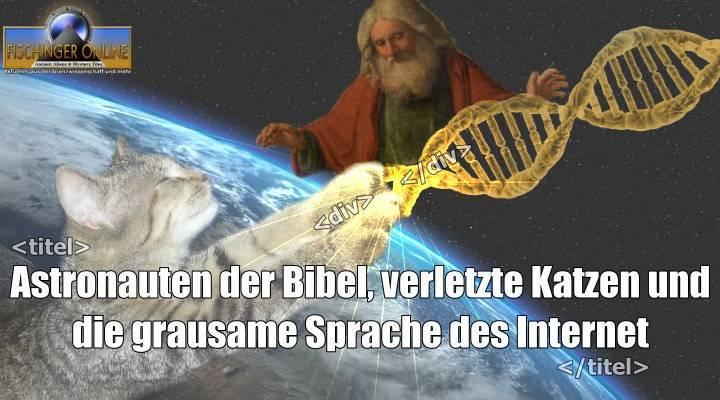 Aliens in der Bibel, verletzte Katzen und die grausame Sprache des Web! UND: DANKE für 10000 Abos (Bild: gemeinfrei / NASA / Montage: L. A. Fischinger)