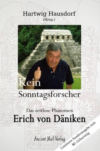 """Hartwig Hausdorf (Hrsg.): """"Erich von Däniken - Kein Sonntagsforscher"""" (Limitierte Sonderausgabe zum 80. Geburtstag von EvD)"""