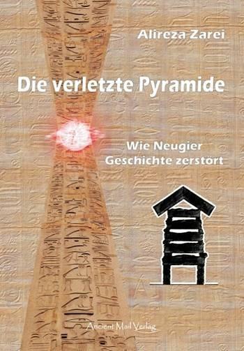 """Alireza Zarei: """"Die verletzte Pyramide: Wie Neugier Geschichte zerstört"""": Im Shop von Grenzwissenschaft & Mystery Files von Fischinger-Online"""