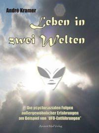 """André Kramer: """"Leben in zwei Welten: Die psychosozialen Folgen außergewöhnlicher Erfahrungen am Beispiel von >UFO-Entführungen"""