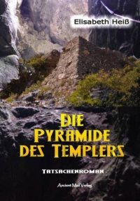 """Elisabeth Heiß: """"Die Pyramide des Templers"""" - ein Tatsachenroman: Im Shop von Grenzwissenschaft & Mystery Files von Fischinger-Online"""
