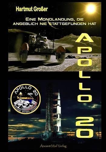 """Hartmut Großer: """"Apollo 20: Eine Mondlandung, die angeblich nie stattgefunden hat"""""""