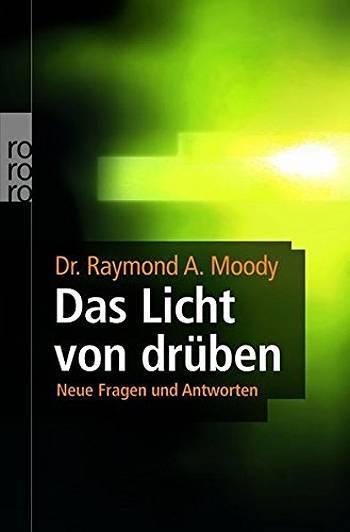 """Raymond A. Moody: """"Das Licht von drüben: Neue Fragen und Antworten"""""""