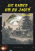 """Sylvia Lapp: """"Sie kamen um zu jagen: Historische UFO-Sichtungen im deutschsprachigen Raum"""""""