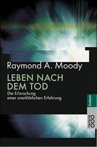"""Raymond A. Moody: """"Leben nach dem Tod: Die Erforschung einer unerklärlichen Erfahrung"""""""