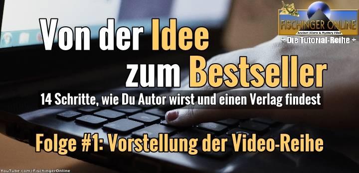 """Video-Reihe von Fischinger-Online: """"Von Deiner Idee zum Bestseller - In 14 Schritten zu Deinem eigenen Buch"""" Folge #1"""