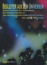 """Lars A. Fischinger: """"Begleiter aus dem Universum: Kosmische Eingriffe seit Jahrtausenden"""""""