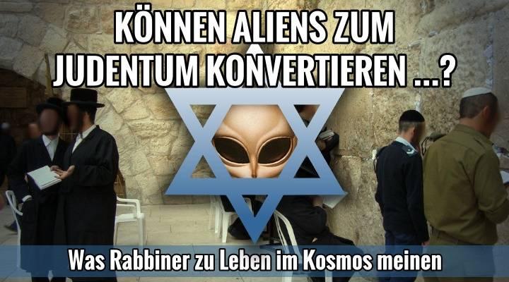Wenn Außerirdische zur Erde kommen, können diese zum Judentum konvertieren? Was Rabbiner zu Aliens und Leben im Universum sagen (Bild: gemeinfrei / Montage: L. A. Fischinger)