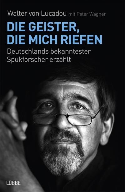 """Walter von Lucadou mit Peter Wayner: """"Die Geister, die mich riefen: Deutschlands bekanntester Spukforscher erzählt"""""""