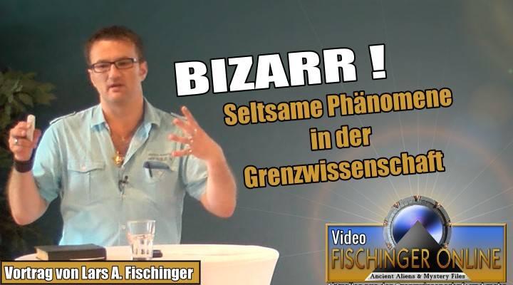 VIDEO: Bizarr! Die seltsamsten Mysterien der Grenzwissenschaft. Vortrag von Lars A. Fischinger