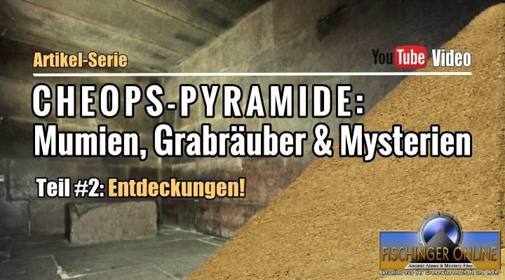 Die Cheops-Pyramide: Mumien Grabräuber und Mysterien - Artikel-Serie Teil #2: Entdeckungen!
