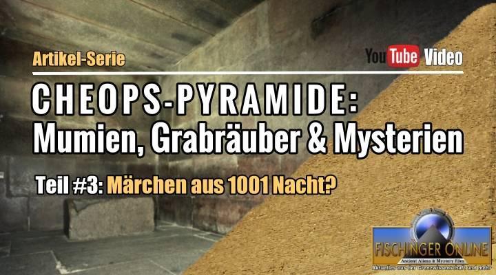 Die Cheops-Pyramide: Mumien Grabräuber und Mysterien - Artikel-Serie Teil #3: Märchen aus 1001 Nacht?