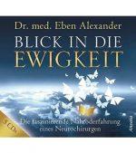 """Eben Alexander: """"Blick in die Ewigkeit – Die faszinierende Nahtoderfahrung eines Neurochirurgen"""" (Hörbuch)"""