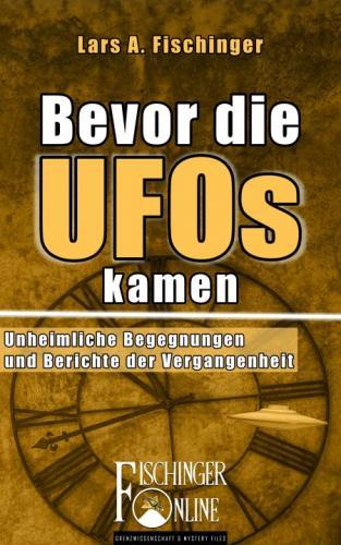 """E-Book-Cover """"Bevor die UFOs kamen"""" von Lars A. Fischinger"""