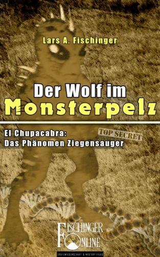 """Lars A. Fischinger: """"Der Wolf im Monsterpelz: El Chupacabra - Das Phänomen Ziegensauger"""" (E-Book)"""