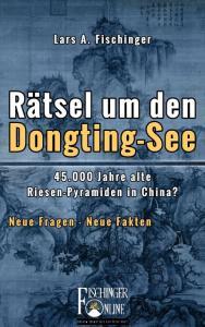 """""""Rätsel um den Dongting-See: 45.000 Jahre alte Riesen-Pyramiden in China? Neue Fragen - Neue Fakten"""" eBook von Lars A. Fischinger (Bild: L. A. Fischinger)"""