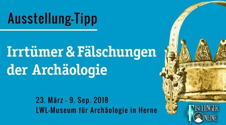 Fälscher Blender und Scharlatane - Ausstellung über Irrtümer und Betrug in der Archäologie im LWL-Museum für Archäologie Herne ab März 2018 (Bild: LWL Herne / Bearbeitung: Fischinger-Online)