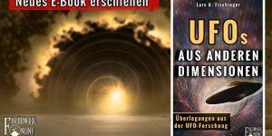 Kommen UFOs aus anderen Dimensionen? Neues E-Book von Lars A. Fischinger bei amazon Kindle erschienen (Bilder: gemeinfrei / Montage: Fischinger-Online)