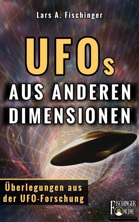 "Lars A. Fischinger: ""UFOs aus anderen Dimensionen"""
