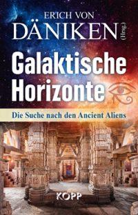"""Erich von Däniken (Hrsg.): """"Galaktische Horizonte - Die Suche nach den Ancient Aliens"""" (2018)"""
