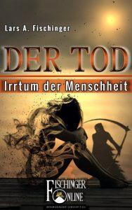 """E-Book: Lars A. Fischinger: """"Der Tod - Irrtum der Menschheit"""" neue Version 2018 - Cover"""