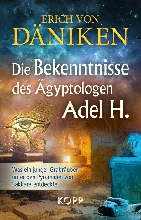 """Erich von Däniken: """"Die Bekenntnisse des Ägyptologen Adel H.: Was ein junger Grabräuber unter den Pyramiden von Sakkara entdeckte"""""""