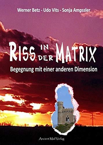"""Werner Betz, Udo Vits und Sonja Ampssler: """"Riss in der Matrix: Begegnung mit einer anderen Dimension"""""""