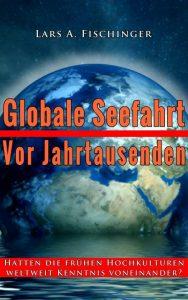 """Das neue E-Book von Lars A. Fischinger: """"Globale Seefahrt vor Jahrtausenden"""" – erhältlich für nur 2,99 Euro bei amazon Kindle HIER"""