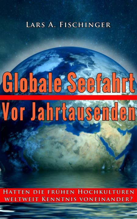 """Das neue Buch von Lars A. Fischinger: """"Globale Seefahrt vor Jahrtausenden"""""""
