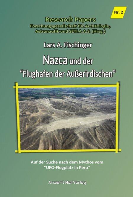 """Lars A. Fischinger: """"Nazca und der Flughafen der Außerirdischen"""""""