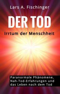 """Lars A. Fischinger: """"Der TOD: Irrtum der Menschheit?"""" - Cover der Printausgabe, November 2020"""